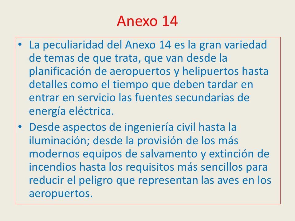 Anexo 14 La peculiaridad del Anexo 14 es la gran variedad de temas de que trata, que van desde la planificación de aeropuertos y helipuertos hasta det