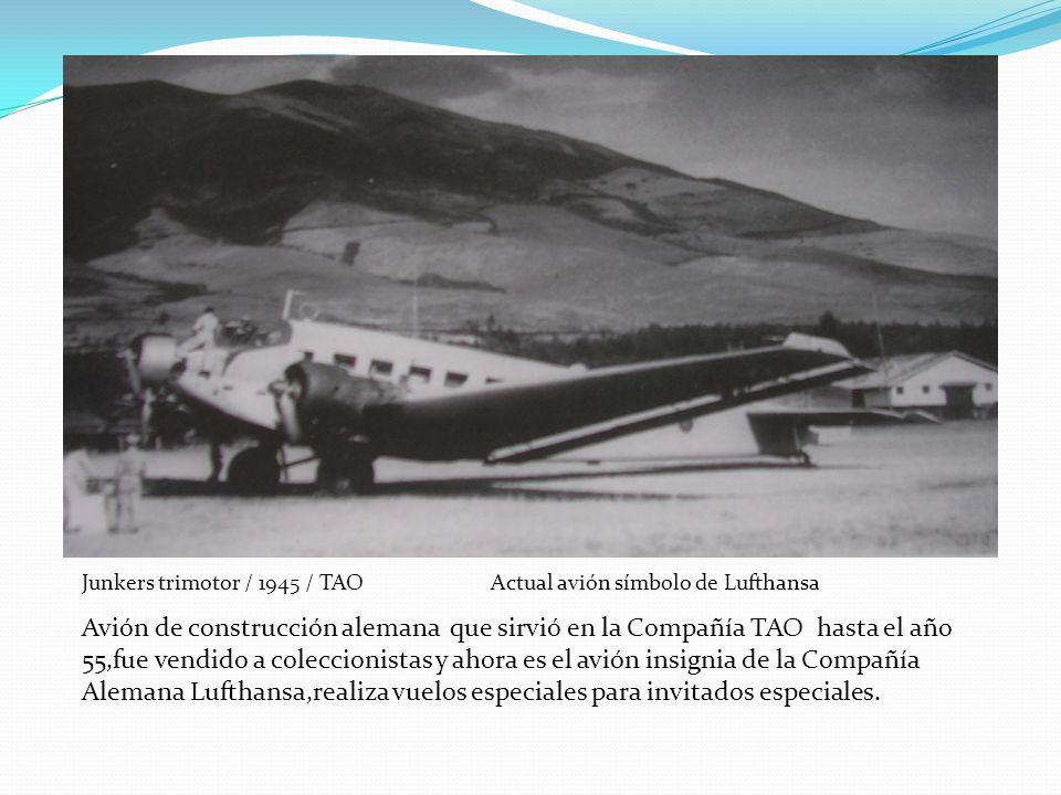 Junkers trimotor / 1945 / TAO Actual avión símbolo de Lufthansa Avión de construcción alemana que sirvió en la Compañía TAO hasta el año 55,fue vendid