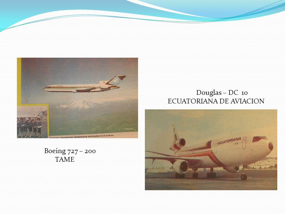 Boeing 727 – 200 TAME Douglas – DC 10 ECUATORIANA DE AVIACION