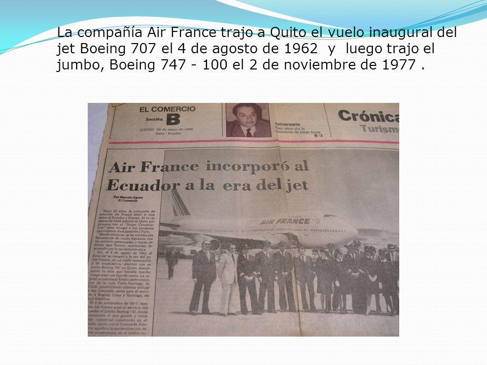 La compañía Air France trajo a Quito el vuelo inaugural del jet Boeing 707 el 4 de agosto de 1962 y luego trajo el jumbo, Boeing 747 - 100 el 2 de nov