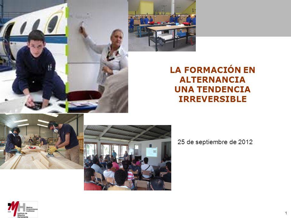 1 LA FORMACIÓN EN ALTERNANCIA UNA TENDENCIA IRREVERSIBLE 25 de septiembre de 2012