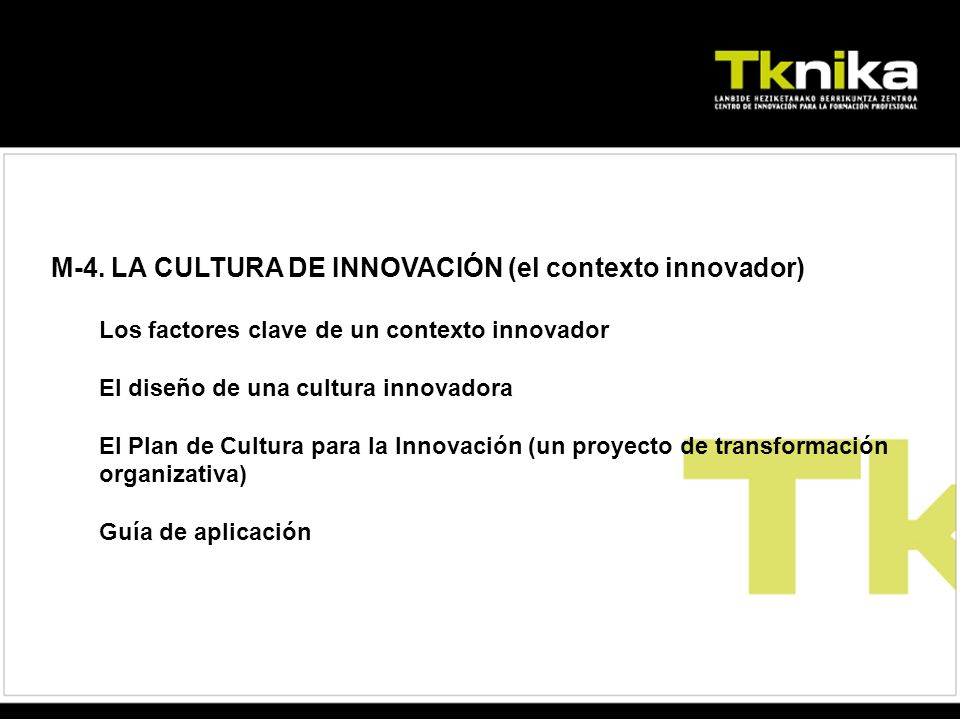 M-4. LA CULTURA DE INNOVACIÓN (el contexto innovador) Los factores clave de un contexto innovador El diseño de una cultura innovadora El Plan de Cultu