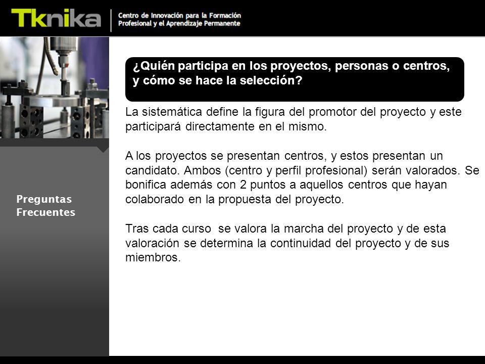 Preguntas Frecuentes ¿Quién participa en los proyectos, personas o centros, y cómo se hace la selección.