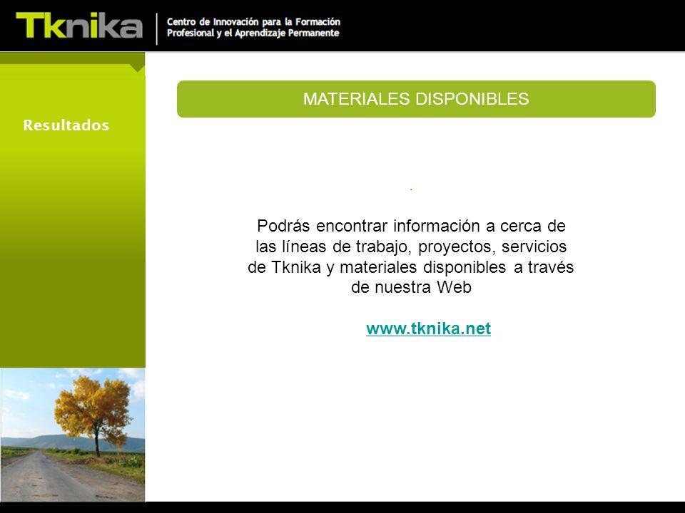 . Podrás encontrar información a cerca de las líneas de trabajo, proyectos, servicios de Tknika y materiales disponibles a través de nuestra Web www.tknika.net MATERIALES DISPONIBLES