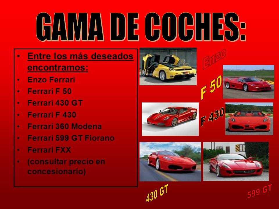 Entre los más deseados encontramos: Enzo Ferrari Ferrari F 50 Ferrari 430 GT Ferrari F 430 Ferrari 360 Modena Ferrari 599 GT Fiorano Ferrari FXX (cons