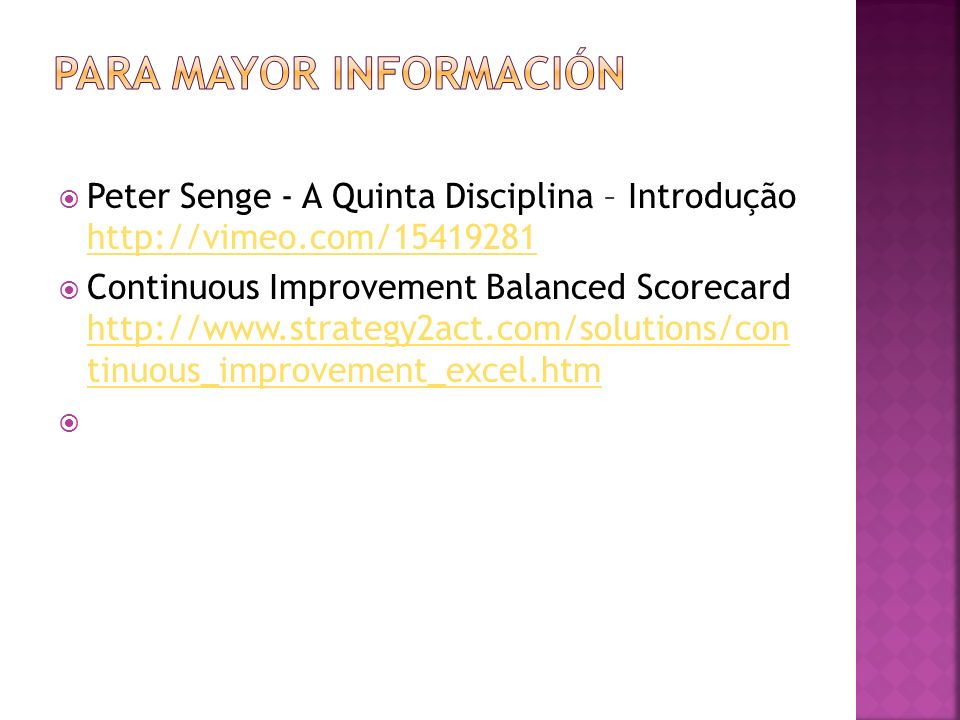 Peter Senge - A Quinta Disciplina – Introdução http://vimeo.com/15419281 http://vimeo.com/15419281 Continuous Improvement Balanced Scorecard http://www.strategy2act.com/solutions/con tinuous_improvement_excel.htm http://www.strategy2act.com/solutions/con tinuous_improvement_excel.htm