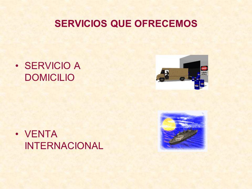SERVICIOS QUE OFRECEMOS SERVICIO A DOMICILIO VENTA INTERNACIONAL