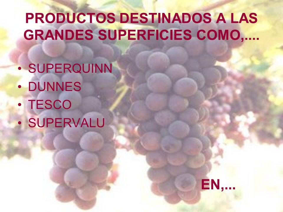 PRODUCTOS DESTINADOS A LAS GRANDES SUPERFICIES COMO,.... SUPERQUINN DUNNES TESCO SUPERVALU EN,...
