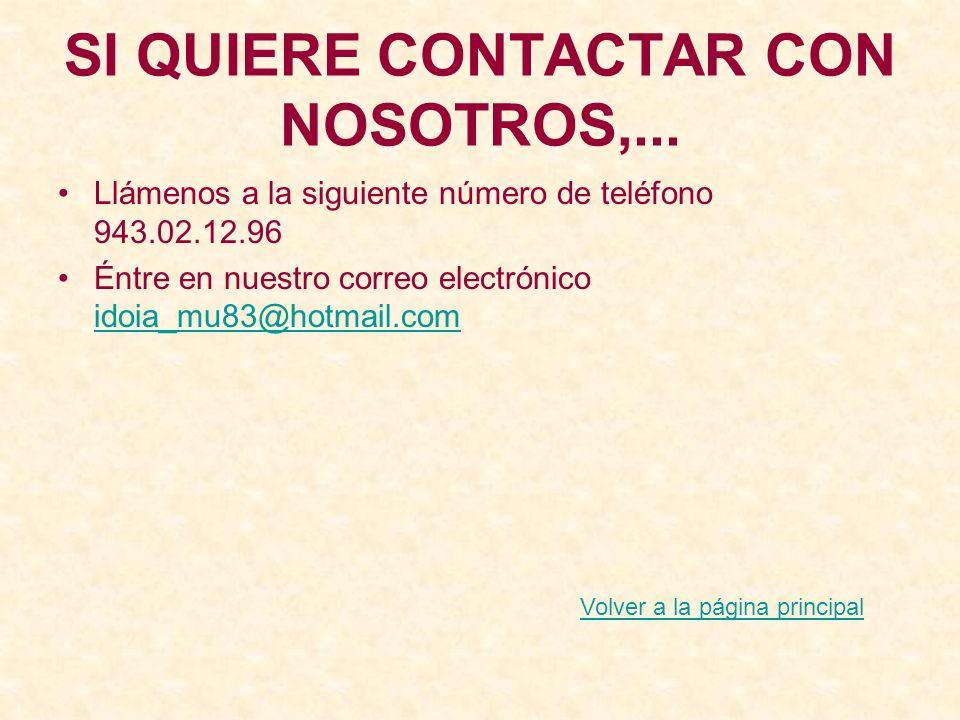 SI QUIERE CONTACTAR CON NOSOTROS,... Llámenos a la siguiente número de teléfono 943.02.12.96 Éntre en nuestro correo electrónico idoia_mu83@hotmail.co