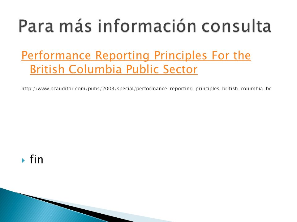 Performance Reporting Principles For the British Columbia Public Sector http://www.bcauditor.com/pubs/2003/special/performance-reporting-principles-british-columbia-bc fin