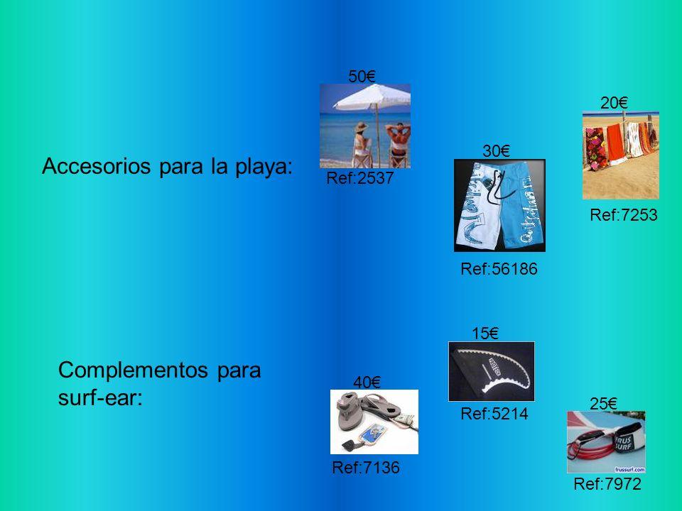 Complementos para surf-ear: Accesorios para la playa: Ref:2537 Ref:56186 Ref:7253 Ref:5214 Ref:7972 Ref:7136 50 30 20 40 15 25