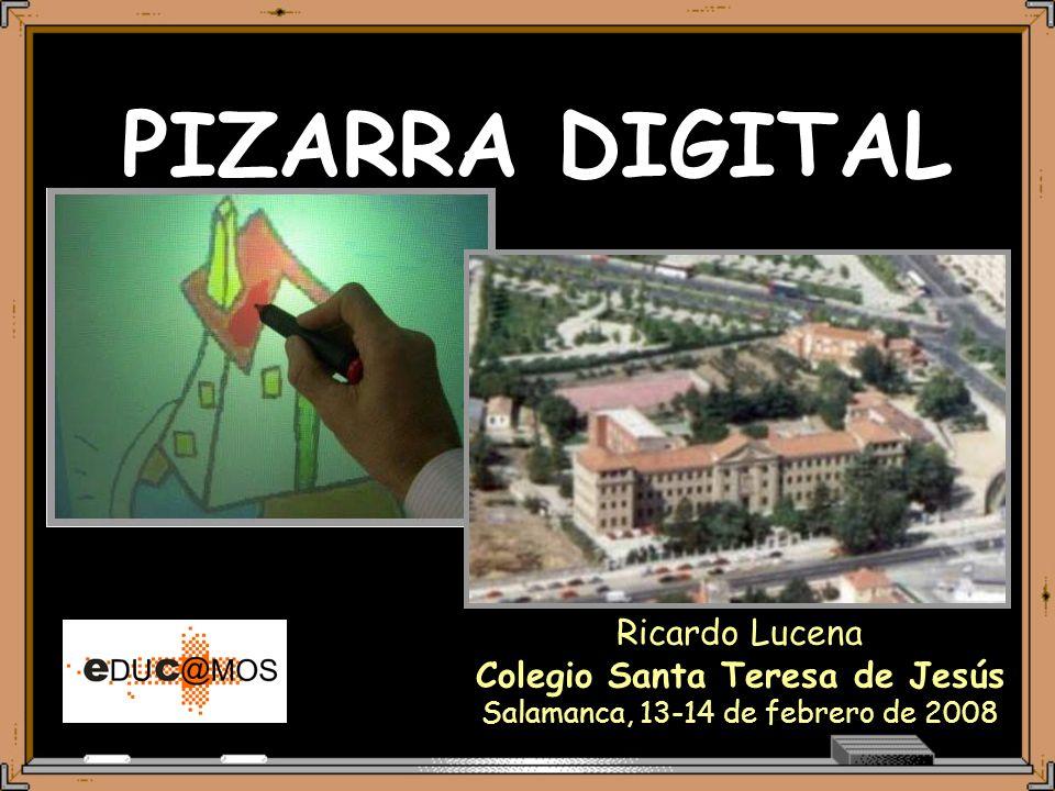 PIZARRA DIGITAL Ricardo Lucena Colegio Santa Teresa de Jesús Salamanca, 13-14 de febrero de 2008