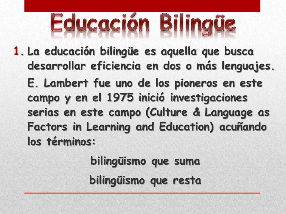 1.La educación bilingüe es aquella que busca desarrollar eficiencia en dos o más lenguajes.