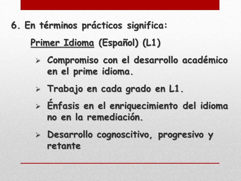 6.En términos prácticos significa: Primer Idioma (Español) (L1) Compromiso con el desarrollo académico en el prime idioma.