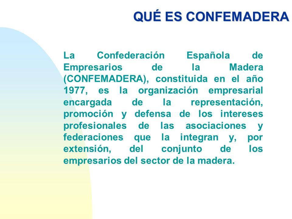 QUÉ ES CONFEMADERA La Confederación Española de Empresarios de la Madera (CONFEMADERA), constituida en el año 1977, es la organización empresarial enc
