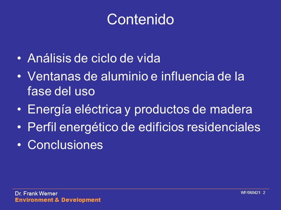 Dr. Frank Werner Environment & Development WF/060421: 2 Contenido Análisis de ciclo de vida Ventanas de aluminio e influencia de la fase del uso Energ