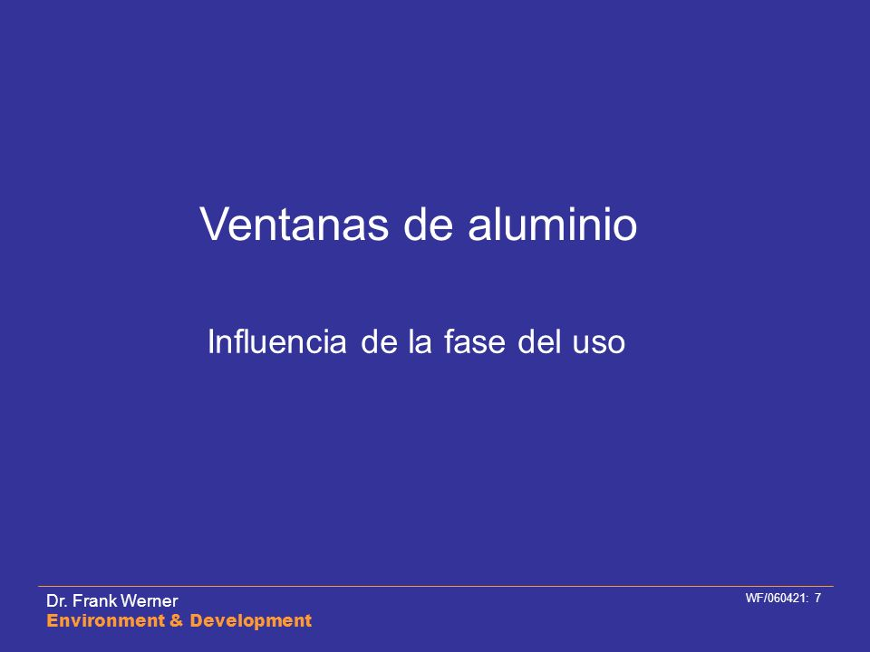 Dr. Frank Werner Environment & Development WF/060421: 7 Ventanas de aluminio Influencia de la fase del uso