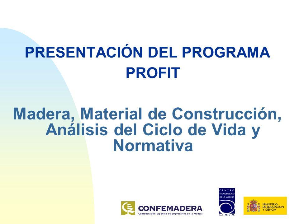 PRESENTACIÓN DEL PROGRAMA PROFIT Madera, Material de Construcción, Análisis del Ciclo de Vida y Normativa