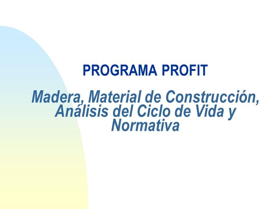 PROGRAMA PROFIT Madera, Material de Construcción, Análisis del Ciclo de Vida y Normativa