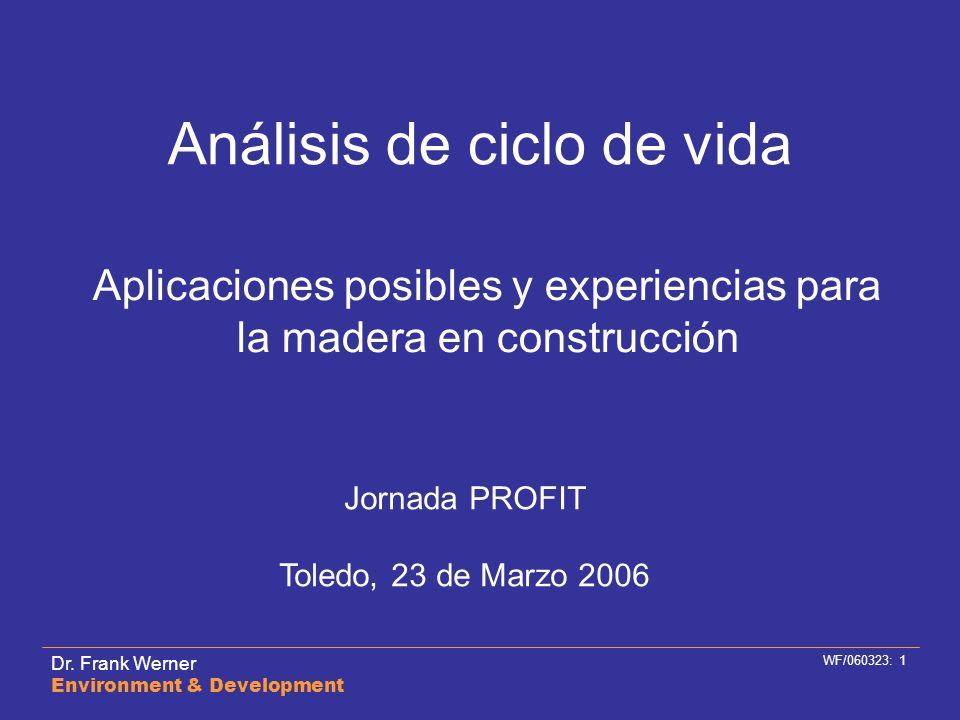 Dr. Frank Werner Environment & Development WF/060323: 1 Análisis de ciclo de vida Aplicaciones posibles y experiencias para la madera en construcción