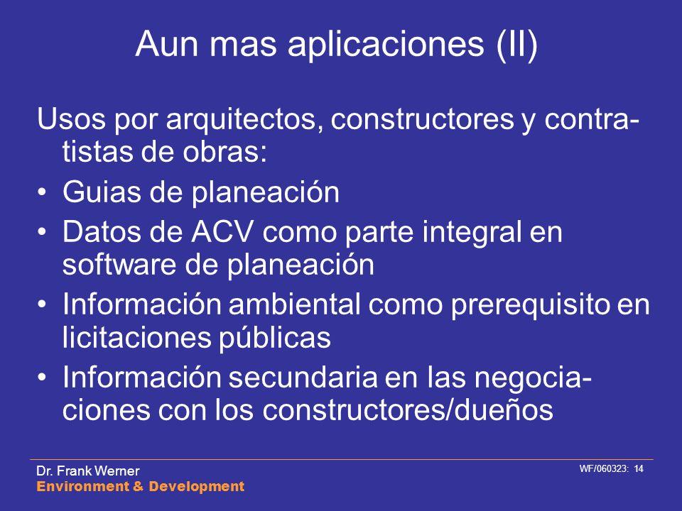 Dr. Frank Werner Environment & Development WF/060323: 14 Aun mas aplicaciones (II) Usos por arquitectos, constructores y contra- tistas de obras: Guia