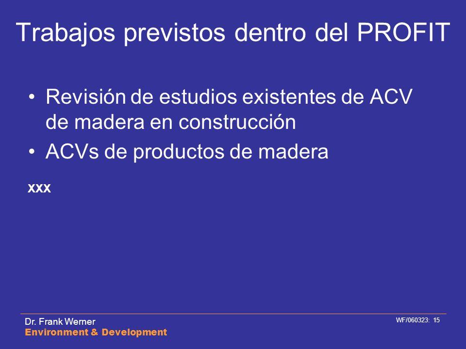 Dr. Frank Werner Environment & Development WF/060323: 15 Trabajos previstos dentro del PROFIT Revisión de estudios existentes de ACV de madera en cons