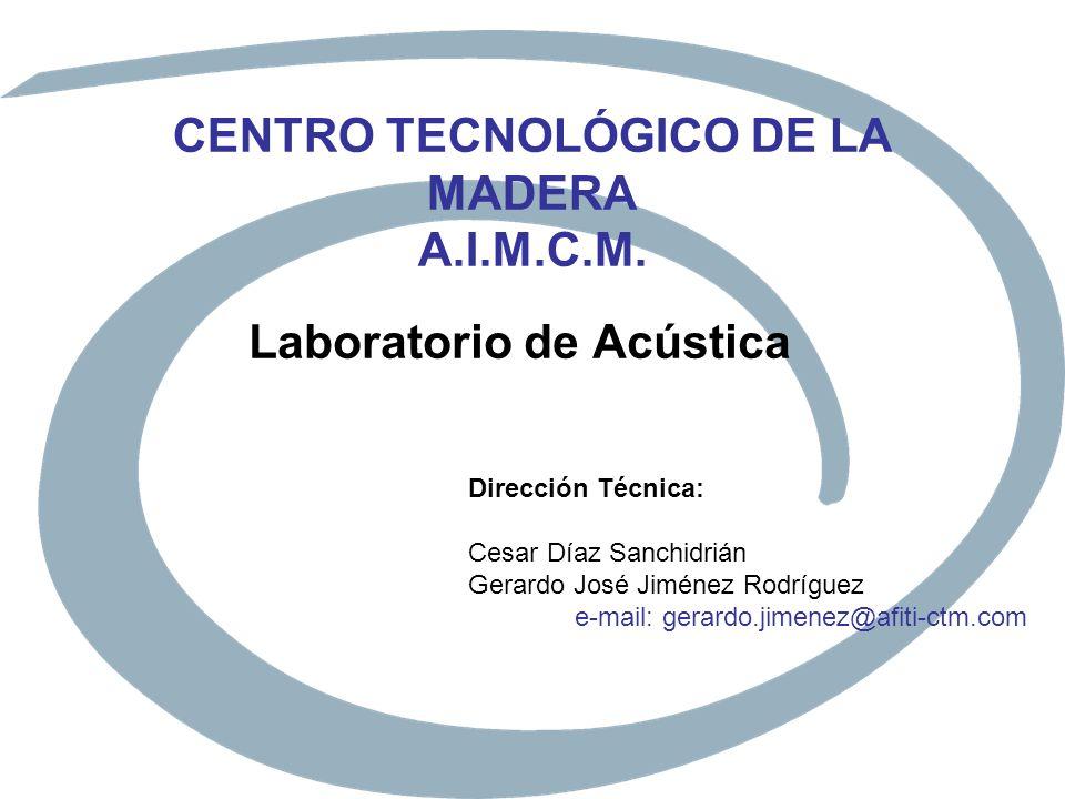 CENTRO TECNOLÓGICO DE LA MADERA A.I.M.C.M. Laboratorio de Acústica Dirección Técnica: Cesar Díaz Sanchidrián Gerardo José Jiménez Rodríguez e-mail: ge