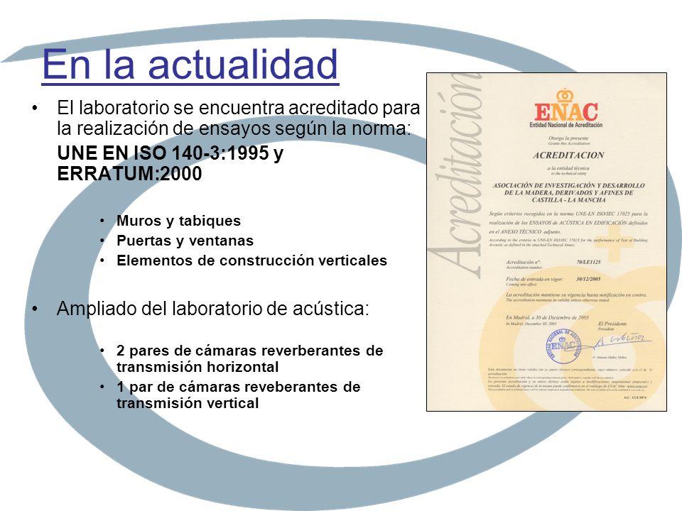 En la actualidad El laboratorio se encuentra acreditado para la realización de ensayos según la norma: UNE EN ISO 140-3:1995 y ERRATUM:2000 Muros y ta