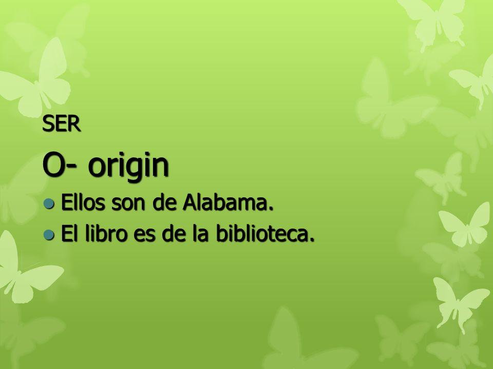 SER O- origin Ellos son de Alabama. El libro es de la biblioteca.
