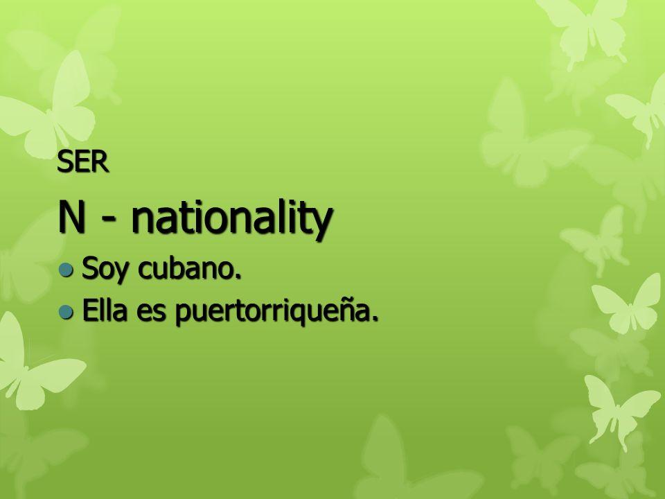 SER N - nationality Soy cubano. Ella es puertorriqueña.