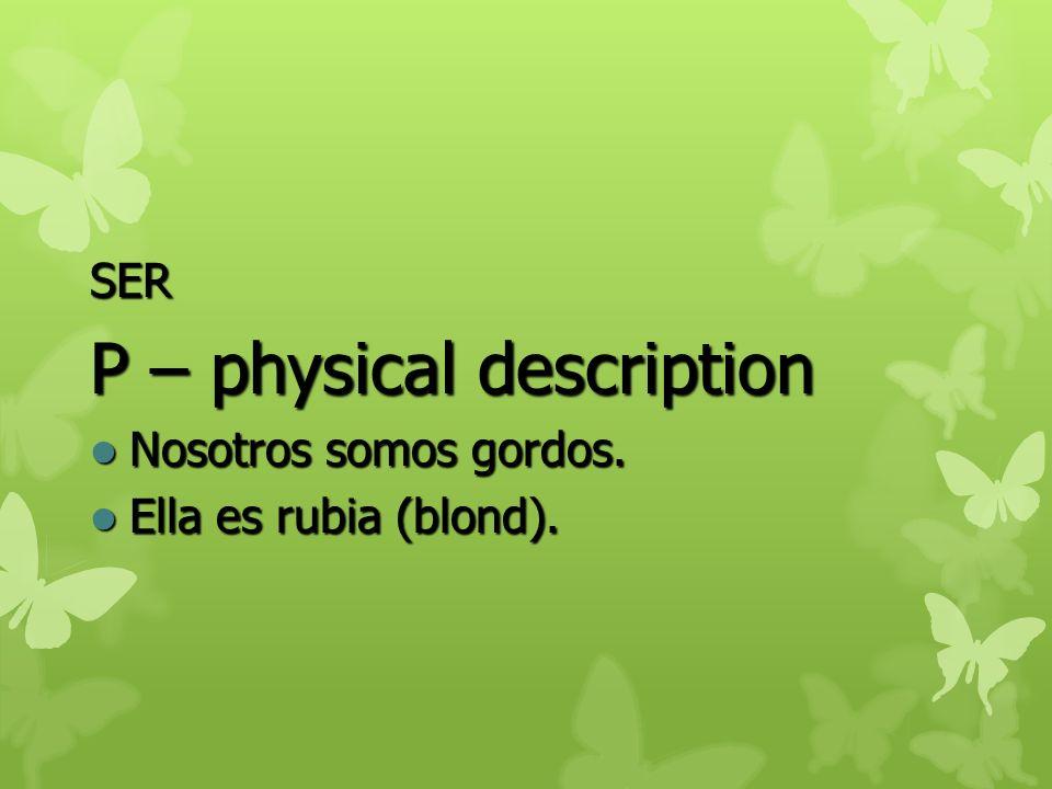 SER P – physical description Nosotros somos gordos. Ella es rubia (blond).