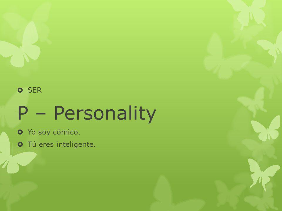 SER P – Personality Yo soy cómico. Tú eres inteligente.