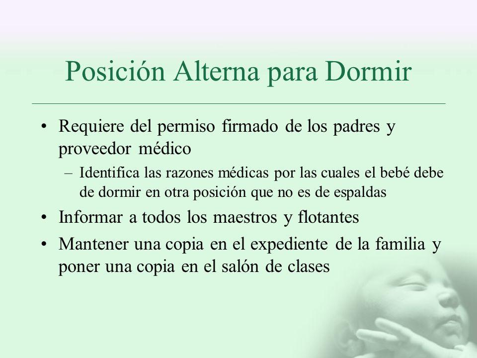 Posición Alterna para Dormir Requiere del permiso firmado de los padres y proveedor médico –Identifica las razones médicas por las cuales el bebé debe