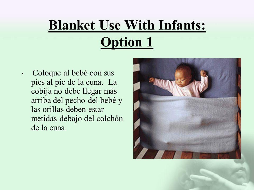 Blanket Use With Infants: Option 1 Coloque al bebé con sus pies al pie de la cuna. La cobija no debe llegar más arriba del pecho del bebé y las orilla