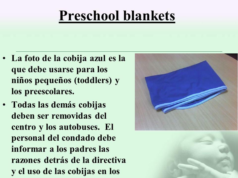 Preschool blankets La foto de la cobija azul es la que debe usarse para los niños pequeños (toddlers) y los preescolares. Todas las demás cobijas debe