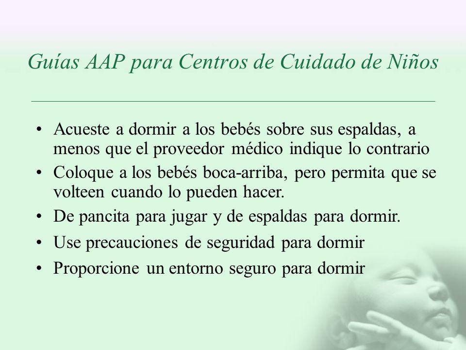 Guías AAP para Centros de Cuidado de Niños Acueste a dormir a los bebés sobre sus espaldas, a menos que el proveedor médico indique lo contrario Coloq