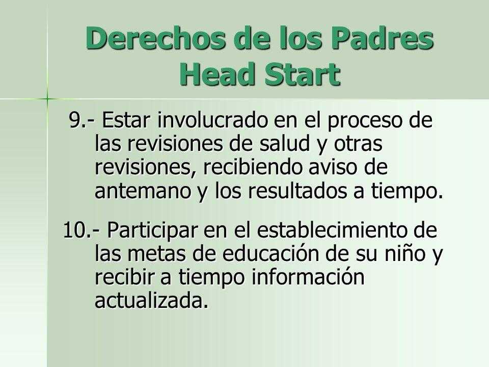 Derechos de los Padres Head Start 9.- Estar involucrado en el proceso de las revisiones de salud y otras revisiones, recibiendo aviso de antemano y los resultados a tiempo.