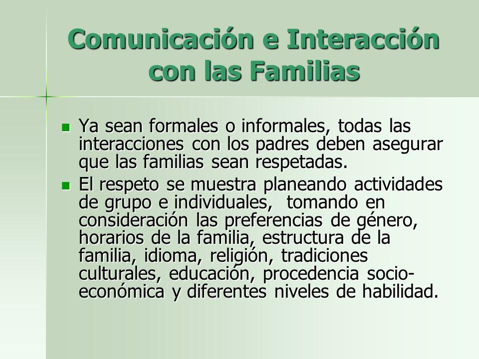 Comunicación e Interacción con las Familias Ya sean formales o informales, todas las interacciones con los padres deben asegurar que las familias sean respetadas.
