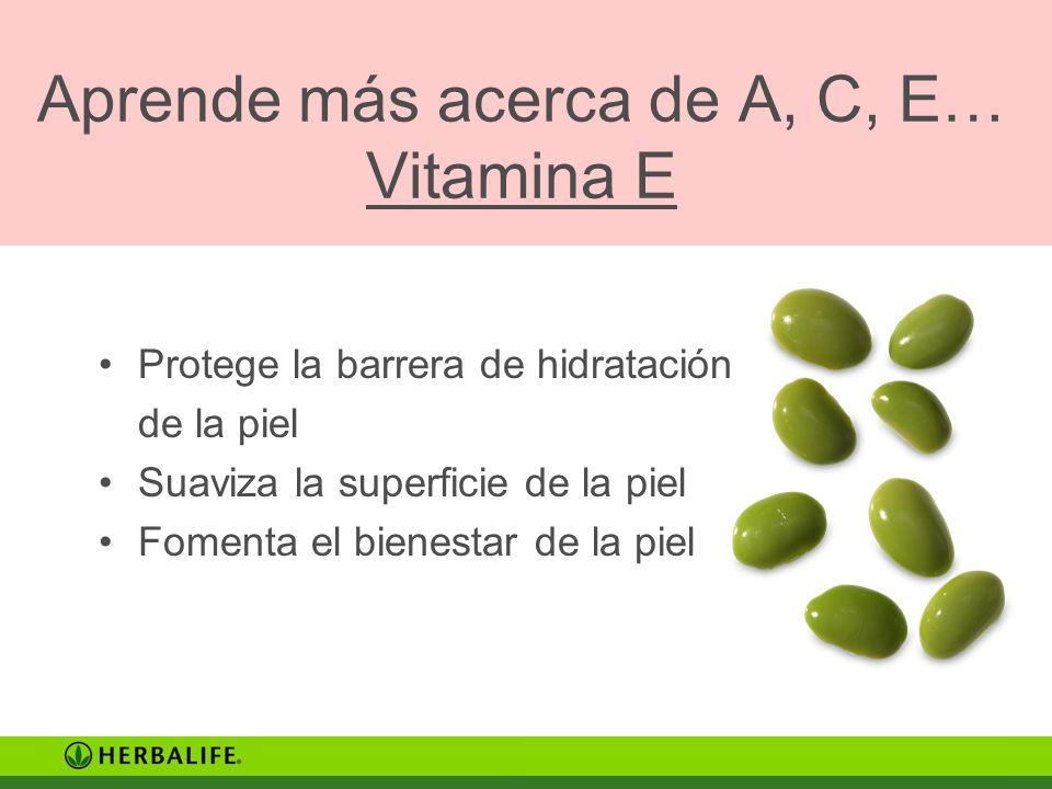 Aprende más acerca de A, C, E… Vitamina E Protege la barrera de hidratación de la piel Suaviza la superficie de la piel Fomenta el bienestar de la pie