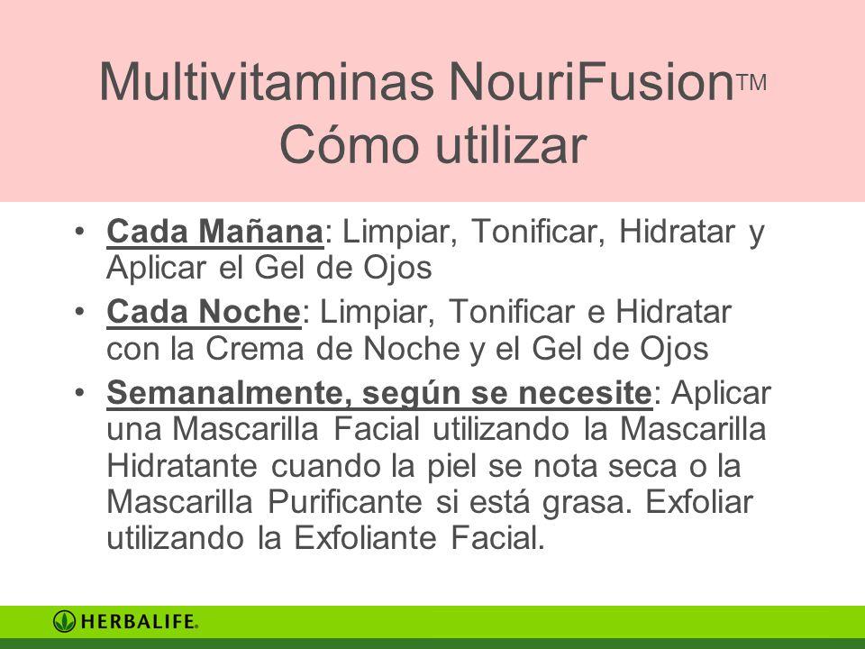 Multivitaminas NouriFusion TM Cómo utilizar Cada Mañana: Limpiar, Tonificar, Hidratar y Aplicar el Gel de Ojos Cada Noche: Limpiar, Tonificar e Hidrat