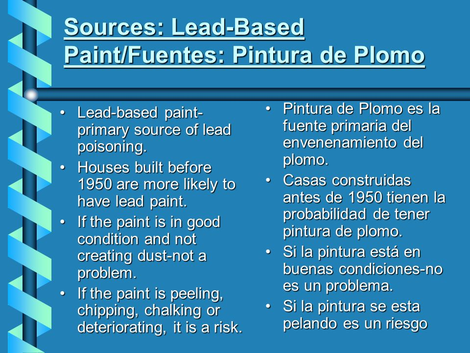 Sources: Lead-Based Paint/Fuentes: Pintura de Plomo Lead-based paint- primary source of lead poisoning.Lead-based paint- primary source of lead poisoning.
