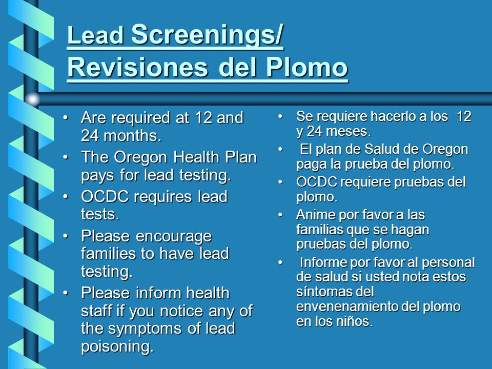 Lead Screenings/ Revisiones del Plomo Are required at 12 and 24 months.Are required at 12 and 24 months.