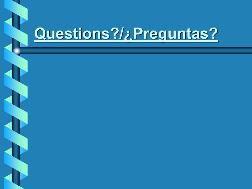 Questions?/¿Preguntas?