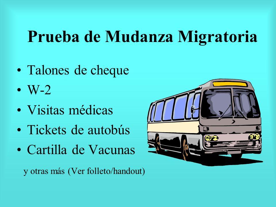 Prueba de Mudanza Migratoria Talones de cheque W-2 Visitas médicas Tickets de autobús Cartilla de Vacunas y otras más (Ver folleto/handout)