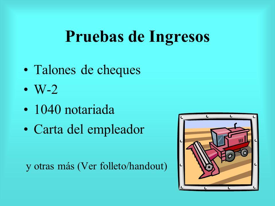 Pruebas de Ingresos Talones de cheques W-2 1040 notariada Carta del empleador y otras más (Ver folleto/handout)