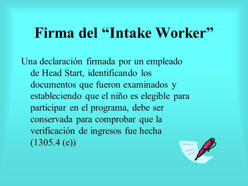 Firma del Intake Worker Una declaración firmada por un empleado de Head Start, identificando los documentos que fueron examinados y estableciendo que