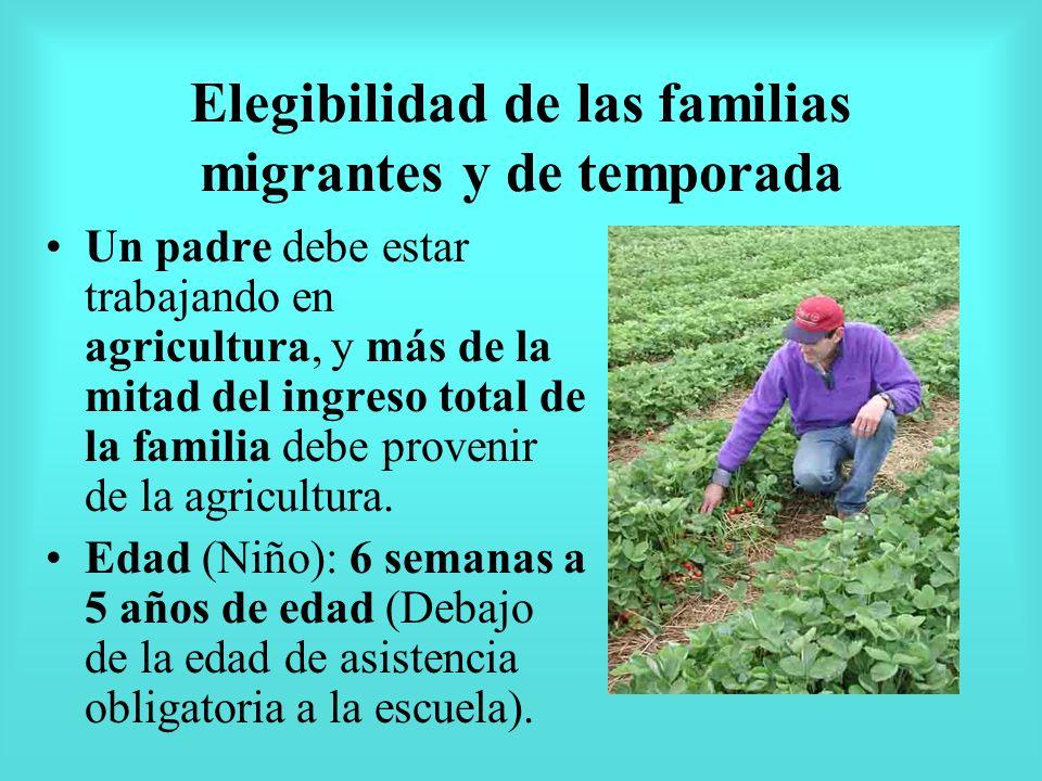 Elegibilidad de las familias migrantes y de temporada Un padre debe estar trabajando en agricultura, y más de la mitad del ingreso total de la familia