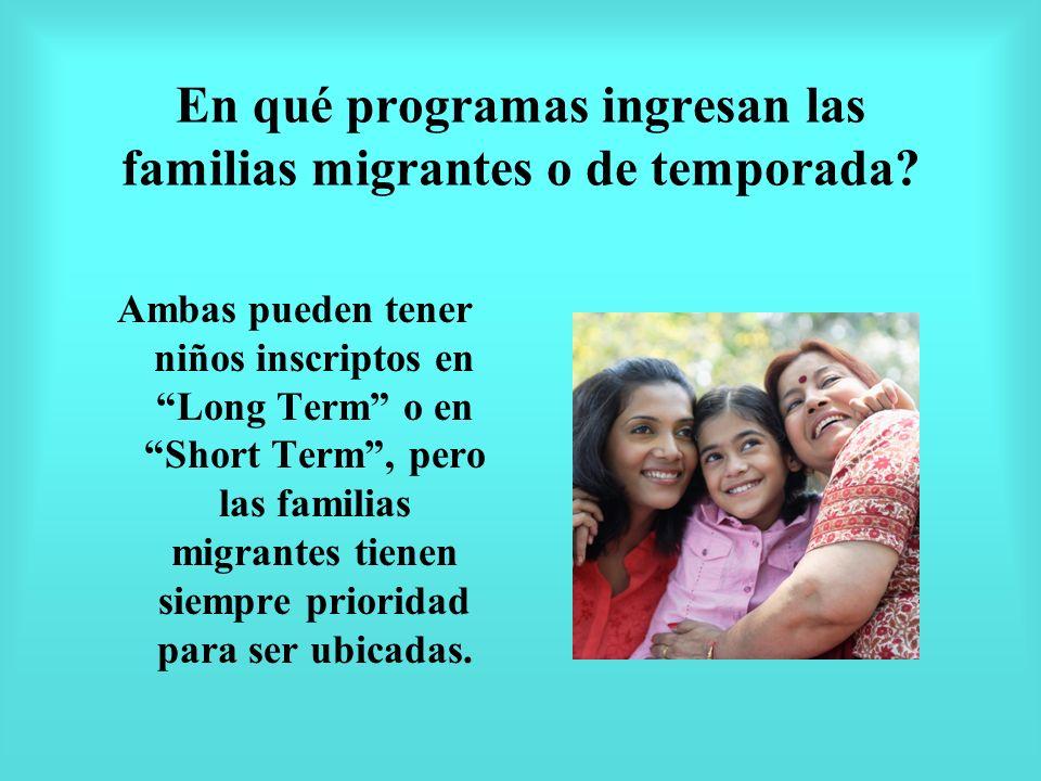 En qué programas ingresan las familias migrantes o de temporada? Ambas pueden tener niños inscriptos en Long Term o en Short Term, pero las familias m