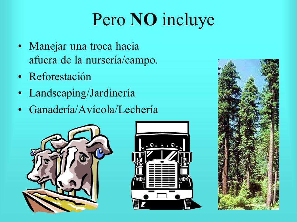 Pero NO incluye Manejar una troca hacia afuera de la nursería/campo. Reforestación Landscaping/Jardinería Ganadería/Avícola/Lechería