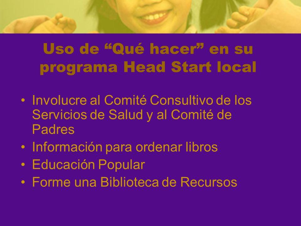 Uso de Qué hacer en su programa Head Start local Involucre al Comité Consultivo de los Servicios de Salud y al Comité de Padres Información para ordenar libros Educación Popular Forme una Biblioteca de Recursos
